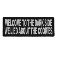 Welcome To The Dark Side We Lied About The Cookies Patch | Embroidered Patches