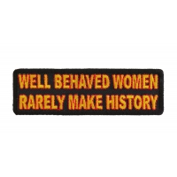Well Behaved Women Rarely Make History Patch | Embroidered Patches