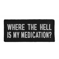 Where The Hell Is My Medication Patch | US Military Veteran Patches