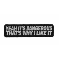 Yeah It's Dangerous Thats Why I Like It Patch | Embroidered Patches
