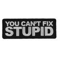 You Can't Fix Stupid Patch | Embroidered Patches