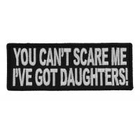 You Can't Scare Me I've Got Daughters Funny Patch | Embroidered Patches