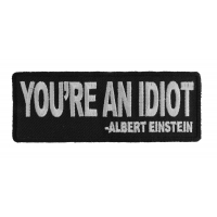 You're An Idiot Albert Einstein Quote Patch