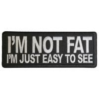 I'm Not Fat I'm Just Easy to See Patch