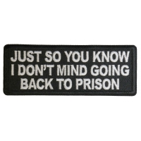 Just So You Know I don't Mind Going Back to Prison Patch