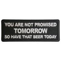 You Are Not Promised Tomorrow So Have That Beer Today Patch
