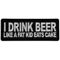 I Drink Beer Like a Fat Kid Eats Cake Patch