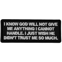 I know God will not Give me Anything I cannot Handle. I just Wish He Didn't Trust me So Much Patch