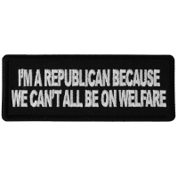 I'm Republican Because We Can't All Be on Welfare Patch