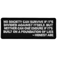 No Society Can Survive If It's Divided Against Itself. But Neither can One Endure if it's Built on a Foundation of Lies Honest Abe Patch