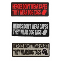 Heroes Don't Wear Capes They Wear Dog Tags Patches