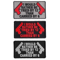 I Would Rather Be Tried By 12 Than Carried By 6 Patch Set 2nd Amendment Support Patches