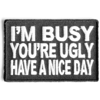 I'm Busy You'Re Ugly Have A Nice Day Patch