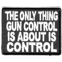 The Only Thing Gun Control Is About Patch | Embroidered Patches
