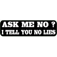 Ask Me No I Tell You No Lies Sticker