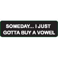 Someday I Just Gotta Buy A Vowel Helmet Sticker