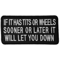 If It Has Tits Or Wheels Sooner Or Later It Will Let You Down Patch