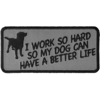 I Work So Hard So My Dog Can Have A Better Life Patch | Embroidered Patches