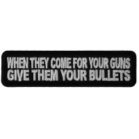 When They Come For Your Guns Give Them Your Bullets Patch | Embroidered Patches
