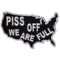 Piss Off We Are Full Patch | Embroidered Patches