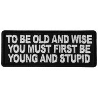 To Be Old and Wise You must First be Young and Stupid Patch