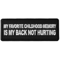 My Favorite Childhood Memory is My Back Not Hurting Patch
