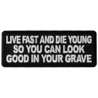 Live Fast and Die Young So You Can Look Good in your Grave Patch