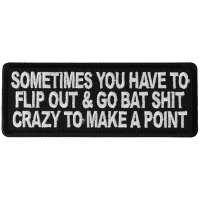 Sometimes You Have to Flip Out and Go Bat Shit Crazy to Make a Point Patch