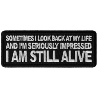 Sometimes I look Back at my Life and I'm Seriously Impressed I am Still Alive Patch