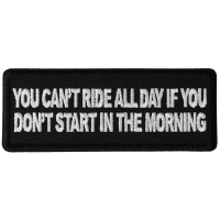 You Can't Ride All Day if You Don't Start in the Morning Patch