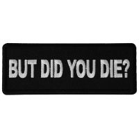 But Did you Die Patch
