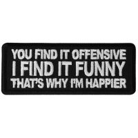 You Find it Offensive I Find it Funny That's Why I'm Happier Patch