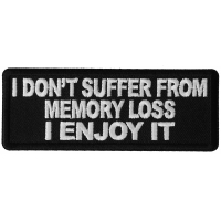I don't Suffer from Memory Loss I Enjoy it Patch