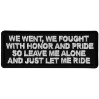 We Went We Fought With Honor and Pride So Leave Me Alone and Just Let me Ride Patch