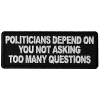Politicians Depend on you not asking too many questions Patch