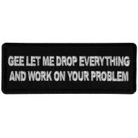 Gee Let me Drop Everything and Work on Your Problem Patch