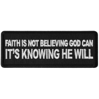 Faith is not Believing God Can It's Knowing that he Will Patch