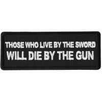 Those Who Live by the Sword Will Die By The Gun Patch