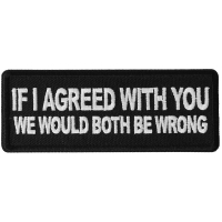 If I agreed with You We would Both be Wrong Patch