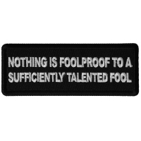 Nothing is Foolproof to a Sufficiently Talented Fool Patch