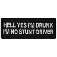 Hell Yes I'm Drunk I'm no Stunt Driver Patch