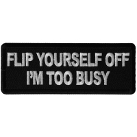 Flip Yourself Off I'm too Busy Patch
