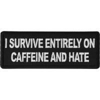 I survive entirely on Caffeine and Hate Patch