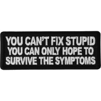 You can't fix stupid you can only hope to survive the symptoms Patch