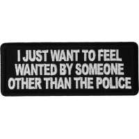 I Just Want to Feel Wanted By Someone Other Than the Police Patch
