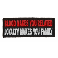 Blood Makes You Related, Loyalty Makes You Family Patch | Embroidered Patches