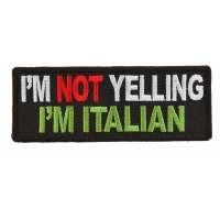 I'm Not Yelling I'm Italian Patch