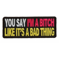 You Say I'm A Bitch Like It's A Bad Thing Patch | Embroidered Patches