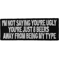8 Beers Away From Being My Type Funny Saying Patch | Embroidered Patches