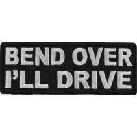 Bend Over I'll Drive Patch